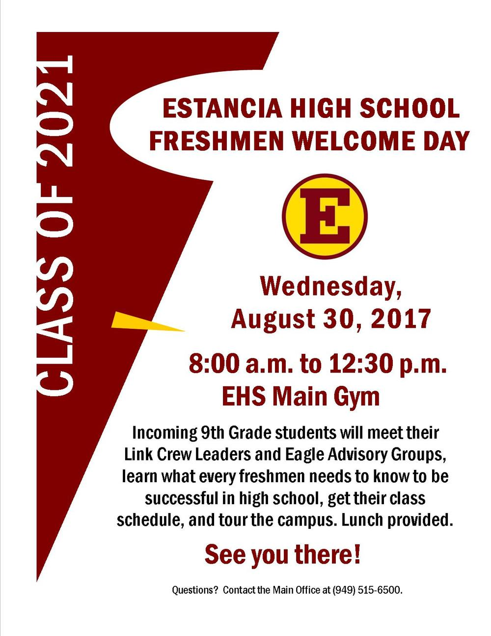 Freshmen Welcome Day for the Class of 2020 will be on Wednesday, August 30 from 8 a.m. to 12 30 p.m. in the EHS Main Gym.  Incoming 9th grade students will meet their Link Crew Leaders and Eagle Advisory Groups, learn what every freshmen needs to know to be successful in high school, get their class schedule, and tour the campus.  Lunch will be provided.  See you there!