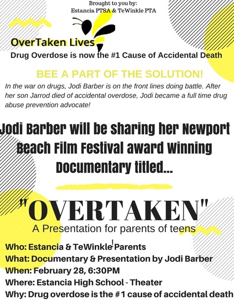 Estancia PTSA   TeWinkle PTA present  Overtaken  - a presentation for parents of teens.  Jodi Barber will share her Newport Beach Film Festival award-winning documentary titled  Overtaken  on February 28 at 6 30 p.m. in the EHS Theater.  The presentation is focused on preventing drug overdoses which are the leading cause of accidental death.