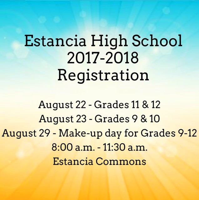 Estancia 2017-2018 Registration August 22 is for Grades 11   12. August 23 is for Grades 9   10.  Make-up registration for Grades 9-12 on August 29.  Registration is from 8 a.m. to 11 30 a.m. in the EHS Commons.